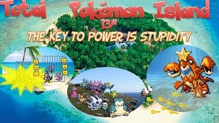 Total Pokemon Island #13 (FULL EPISODE) The Key To Power Is Stupidity