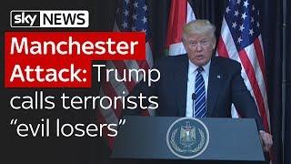 "Manchester Attack: Donald Trump says terrorists are ""evil losers"""