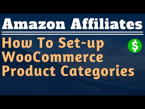How To Set Up WooCommerce Product Categories - Lesson #12 - Amazon Affiliate Marketing Training