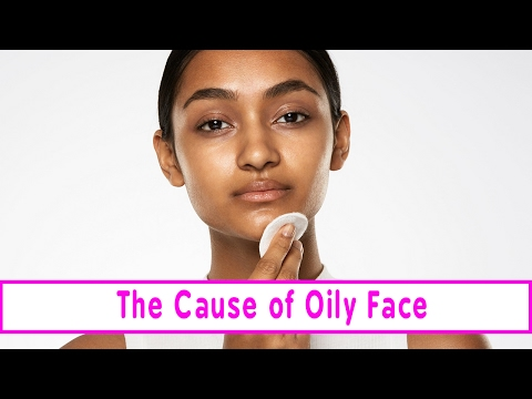 The Cause of Oily Face