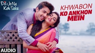 Khwabon Ko Ankhon Mein Full Audio Song | Dil Jo Na Keh Saka | Himansh Kohli & Priya Banerjee