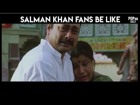 Salman Khan Fans Be Like - POPxo