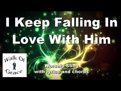 I Keep Falling In Love With Him | Worship Song with Lyrics and Chords