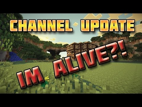 Channel Update: I'm alive?!