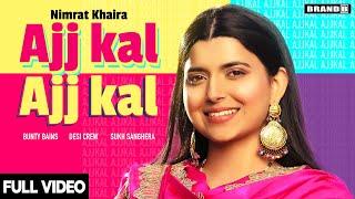 AJJ KAL AJJ KAL (Official Video) Nimrat Khaira   Bunty Bains   Desi Crew   Latest Punjabi Songs 2020