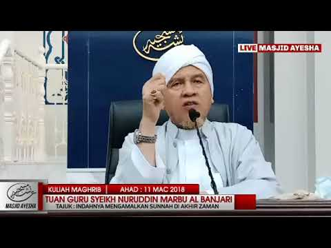 (11/3/8) INDAHNYA MENGAMALKAN SUNNAH DI AKHIR ZAMAN : Syeikh Nuruddin Marbu Al Banjari Al Makki