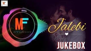 Jalebi Jukebox | All Songs | Arjit Singh | Shreya Ghoshal | Jubin | KK | Rhea
