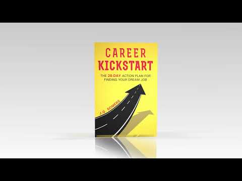 The Career Kickstart Your 28-Day Action Plan for Finding Your Dream Job by J.G. Somers