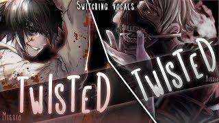 ◤Nightcore◢ ↬ Twisted [Switching Vocals]