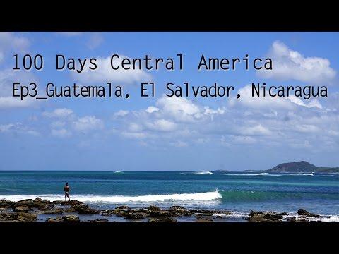 100 Days Central America Part 3-  Guatemala, El Salvador, Honduras, and Nicaragua