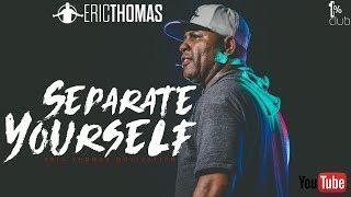 Eric Thomas | Separate Yourself (Motivational Speech)