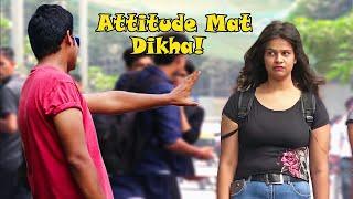 attitude Mat Dikhao Prank On Cute Girls Pranks In India