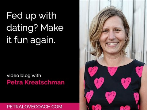 Fed up with dating? Make it fun again. - Petra Kreatschman, Petralovecoach.com