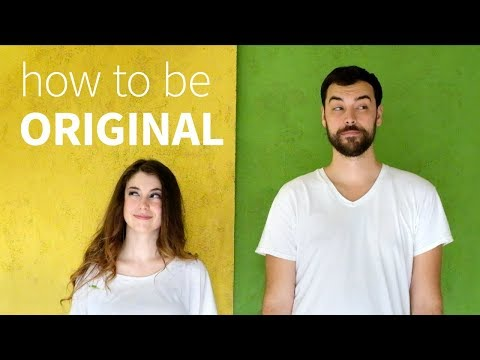 How to be original (ft music by Sean Hogan)