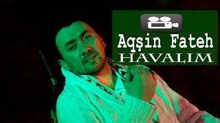 Aqsin Fateh - Havalim (Official Video)