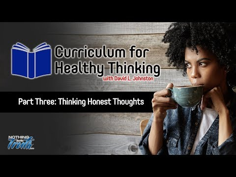 Curriculum For Healthy Thinking: Your Mind & Honest Thoughts - Pt 3 of 10