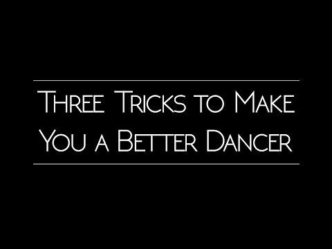 Three Tricks to Make You a Better Dancer (Tutorial)