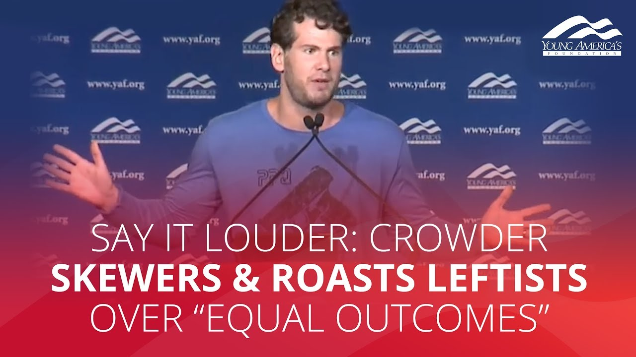"""SAY IT LOUDER: Crowder skewers & roasts leftists over """"equal outcomes"""""""