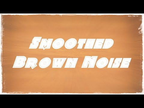Smoothed Brown Noise -  Better Life