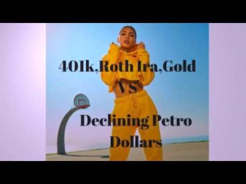 Fidelity, 401k, Roth Ira, gold retirement vs Declining Petrodollars