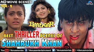 Best Thriller Scenes Of Shahrukh Khan   Baazigar   Video Jukebox - Vol.2   Kajol, Shipa Shetty