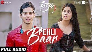 Pehli Baar - Full Audio | Dhadak | Ishaan & Janhvi | Ajay Gogavale | Ajay-Atul |Amitabh Bhattacharya