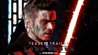 """Lord Vader: A Star Wars Story - Trailer Mashup/Concept """"The Rise of Darth Vader"""""""