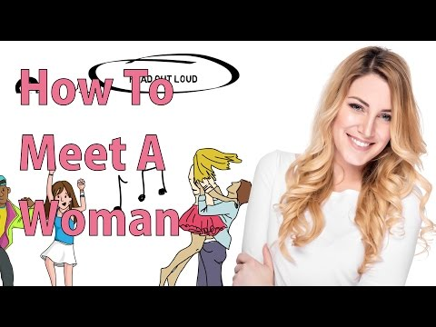 How to Meet a Woman