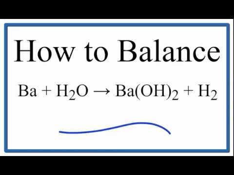 How to Balance Ba + H2O = Ba(OH)2 + H2 (Barium plus Water)