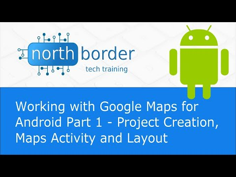 Working with Google Maps for Android Part 1 - Project Creation, Maps Activity and Layout
