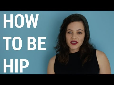 HOW TO BE HIP // the girl from your acting class