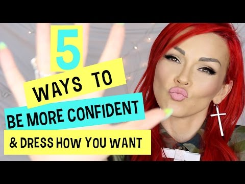 5 Ways To Be More Confident & Dress How You Want