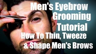 Men S Eyebrow Grooming How To Thin Tweeze And Shape Eyebrows