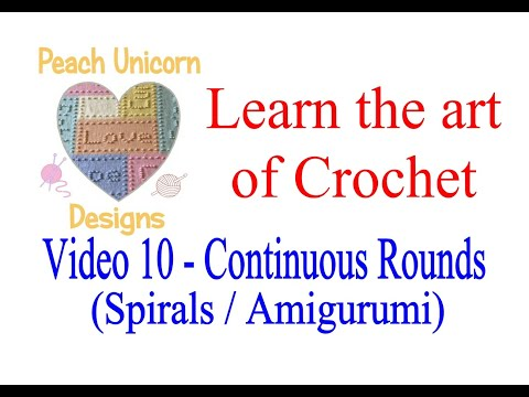 Video 10 - Working in Continuous Rounds (Spirals)- Learn to Crochet - US Terminology