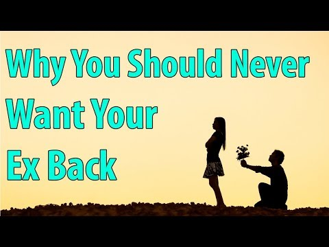 Why You Should Never Want Your Ex Back