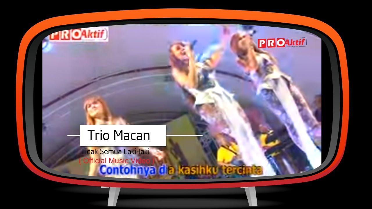 Trio Macan - Tidak Semua Laki - Laki