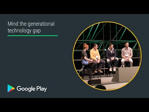 Mind the generational technology gap (Apps track - Playtime EMEA 2017)