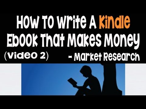 How To Write And Publish Kindle Ebooks That Make Money Part 2 - Market Research