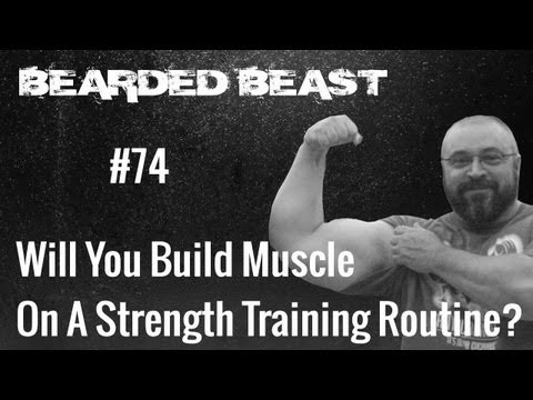Will You Build Muscle On A Strength Training Routine? - BBOD #74