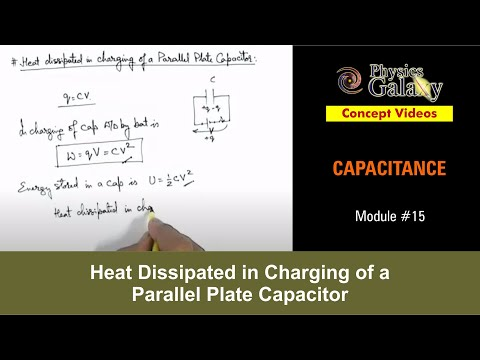 15. Physics | Capacitance | Heat Dissipated in Charging of a Parallel Plate Capacitor | Ashish Arora