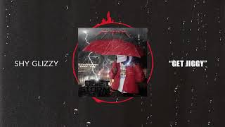 Shy Glizzy - Get Jiggy [Official Audio]