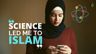 """""""My Love for Science Led Me To Islam"""" 
