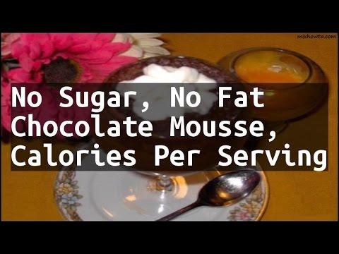 Recipe No Sugar, No Fat Chocolate Mousse, Calories Per Serving