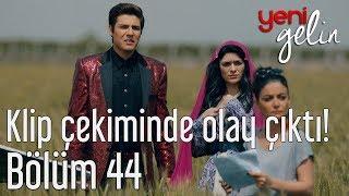 Download Yeni Gelin 44. Bölüm - Klip Çekiminde Olay Çıktı! Video