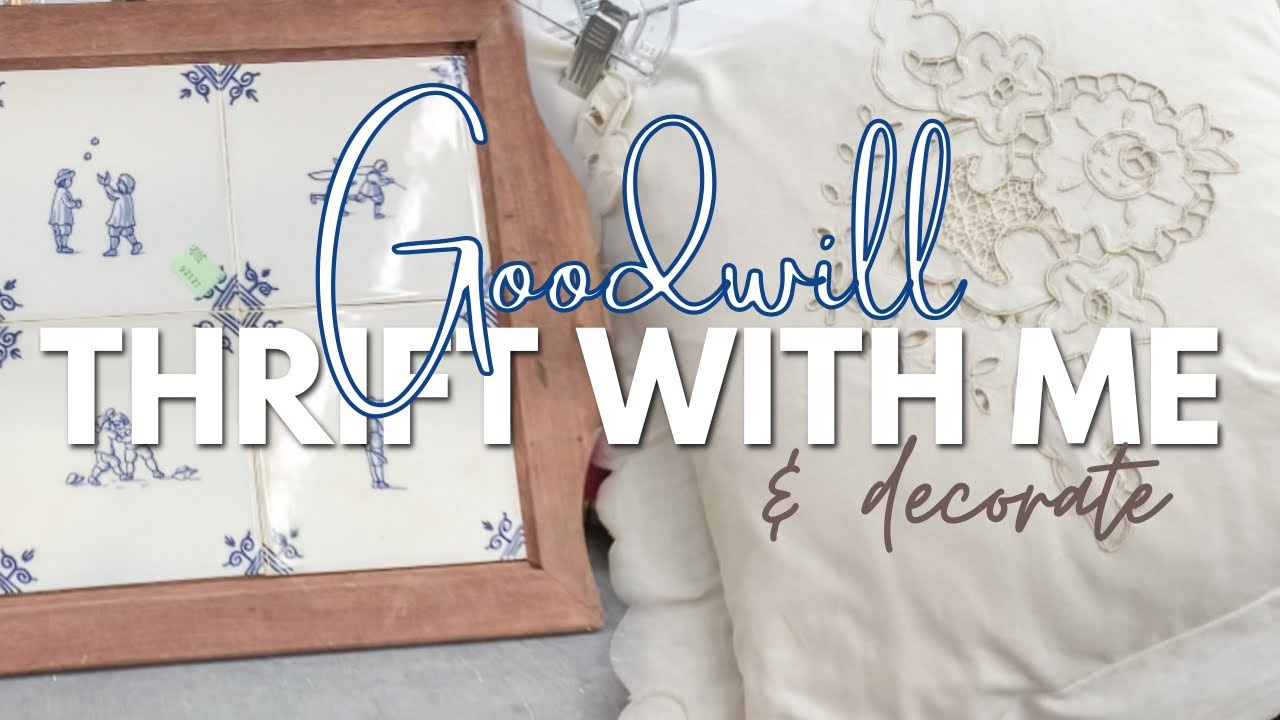 GOODWILL THRIFT WITH ME & THRIFT HAUL | Styling Thrift Store Decor | Farmhouse, CottageCore