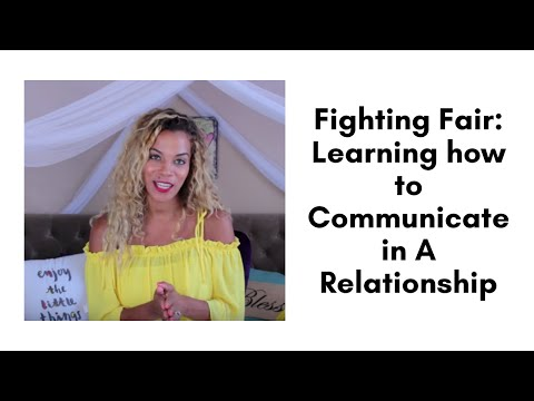 Fighting Fair: Learning how to Communicate in A Relationship