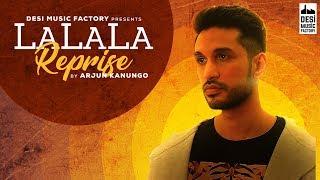 La La La (Reprise) - Arjun Kanungo | Bilal Saeed