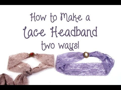 How to Make Lace Headbands- Two Ways!