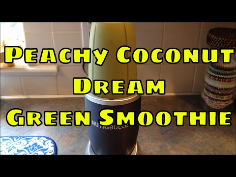 Peachy Coconut Dream GREEN SMOOTHIE Recipe - Nutribullet
