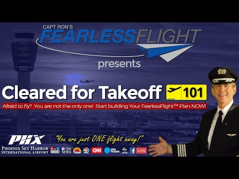 Cleared for Takeoff 101 - Overcome your anxiety & fear of flying with Capt Ron at Phoenix Sky Harbor